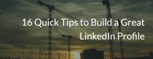 16-quick-tips-to-build-a-great-linkedin-profile-620x240