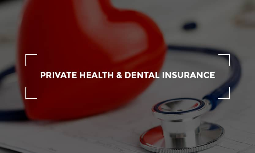 Private health and dental insurance
